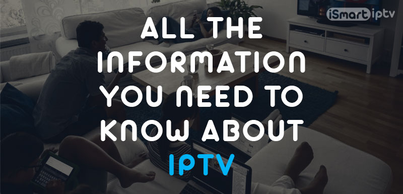 All the INFORMATION You Need to Know About IPTV