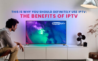 The benefits of IPTV: This is why you should definitely use IPTV