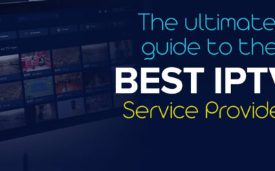 The ultimate guide to the best IPTV service provider