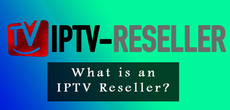 What is an IPTV Reseller?