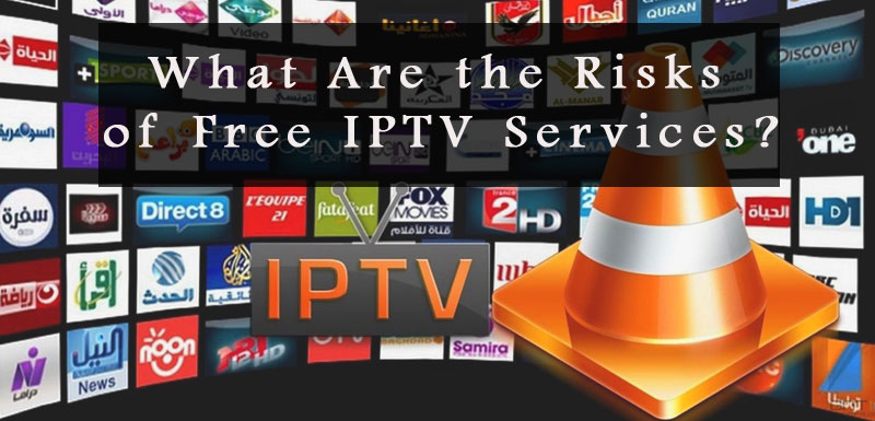 What Are the Risks of Free IPTV Services?